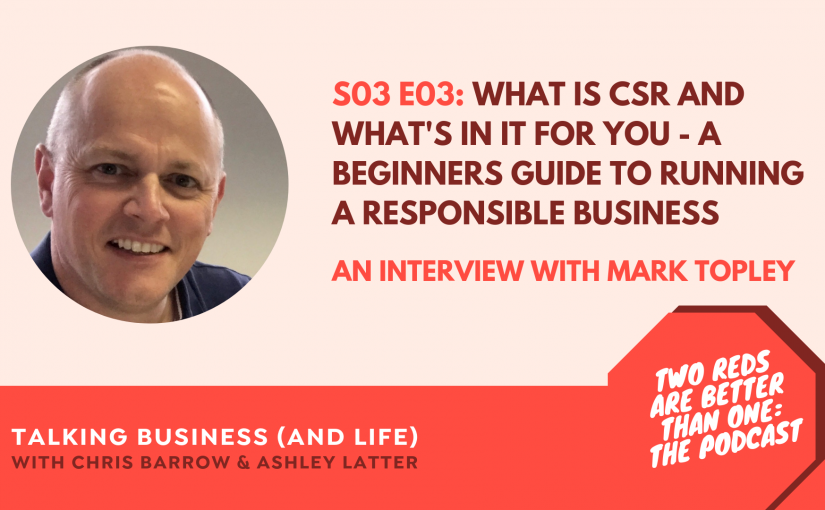 TRBO SEASON #3 EPISODE #3 WHAT IS CSR AND WHAT'S IN IT FOR YOU – A BEGINNERS GUIDE TO RUNNING A RESPONSIBLE BUSINESS
