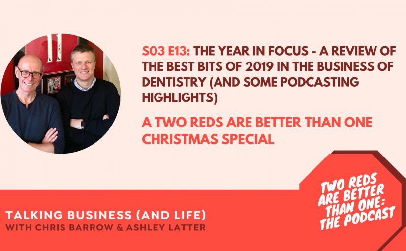 TRBO S3 E13 – THE YEAR IN FOCUS – A REVIEW OF THE BEST BITS OF 2019 IN THE BUSINESS OF DENTISTRY