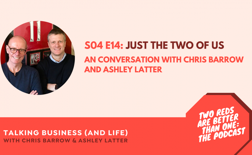 S04 E14: Just the two of us. A conversation with Ashley Latter and Chris Barrow.
